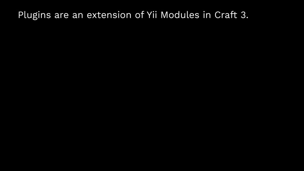 Plugins are an extension of Yii Modules in Craf...