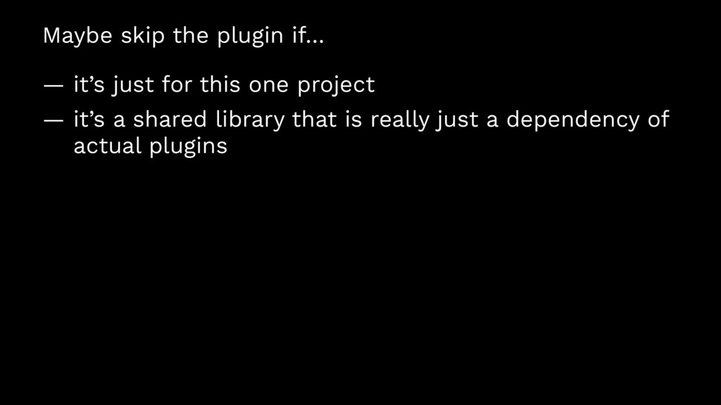 Maybe skip the plugin if… — it's just for this ...
