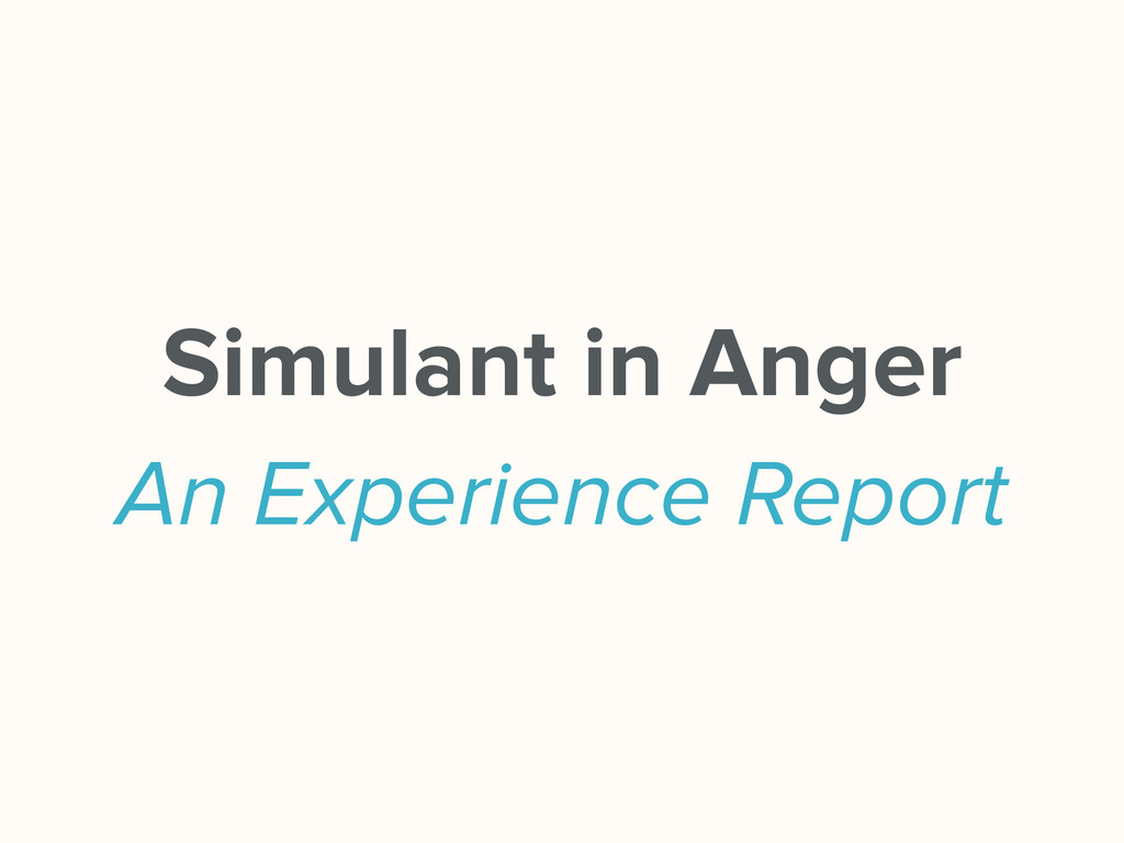 Simulant in Anger An Experience Report