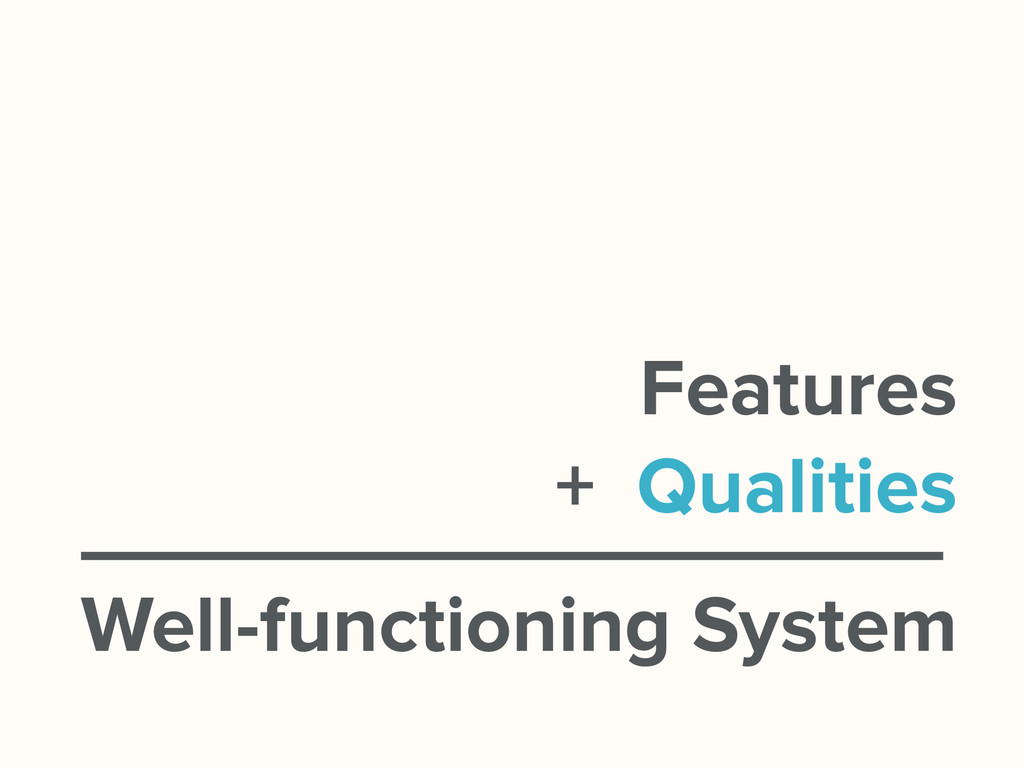 Well-functioning System + Qualities Features