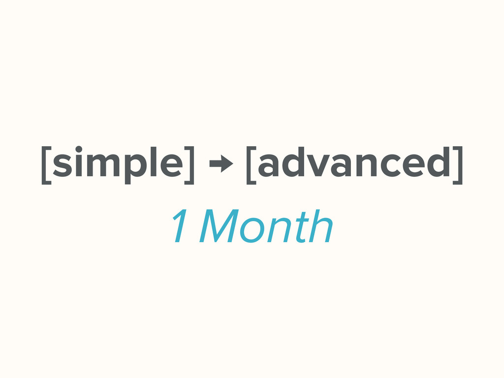 [simple] → [advanced] 1 Month