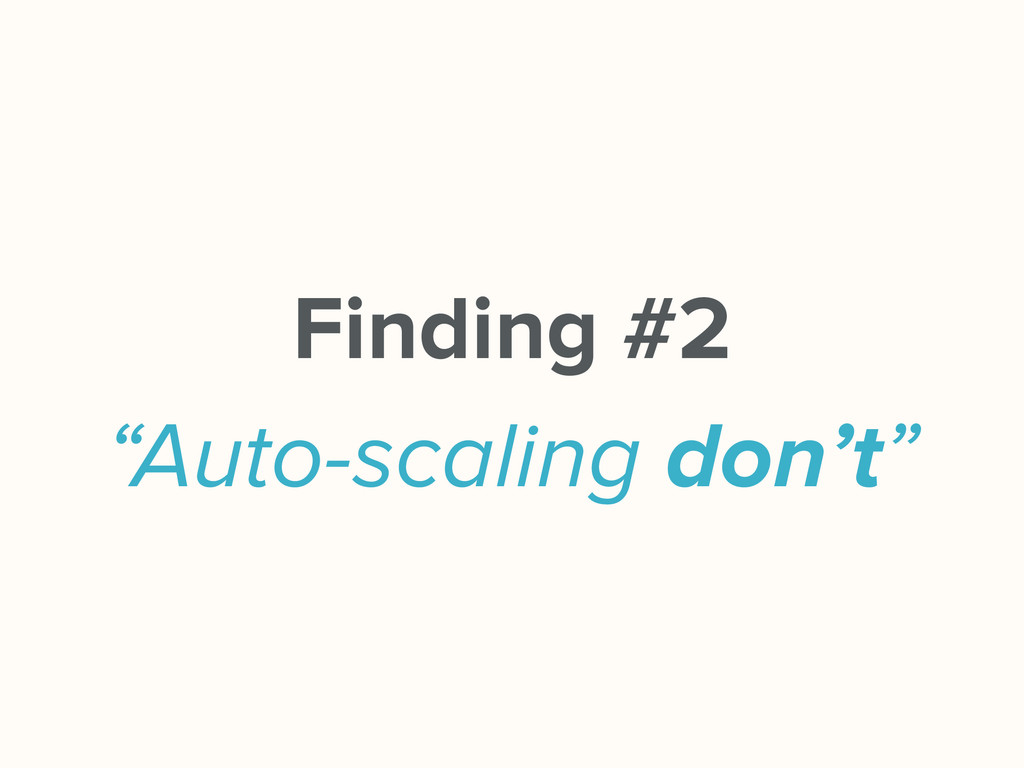 "Finding #2 ""Auto-scaling don't"""
