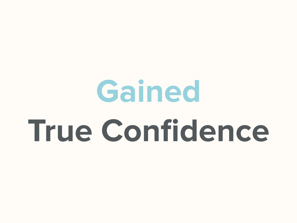 Gained True Confidence