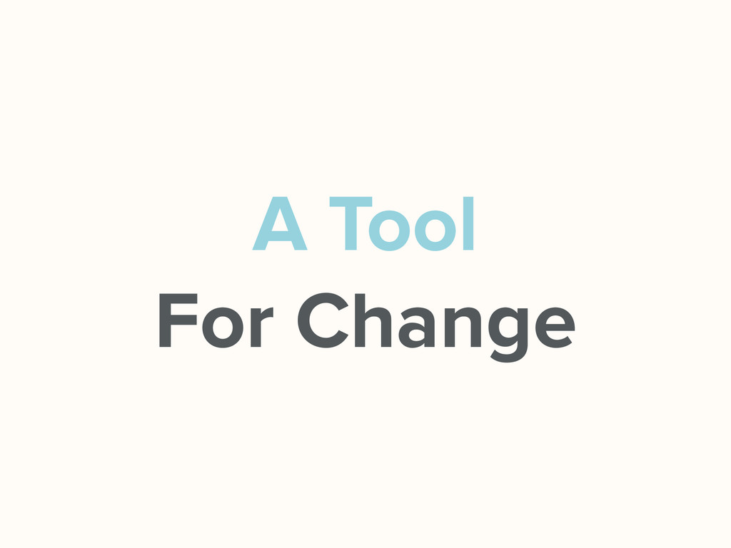 A Tool For Change