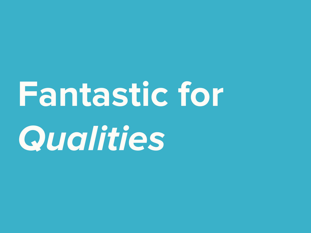 Fantastic for Qualities