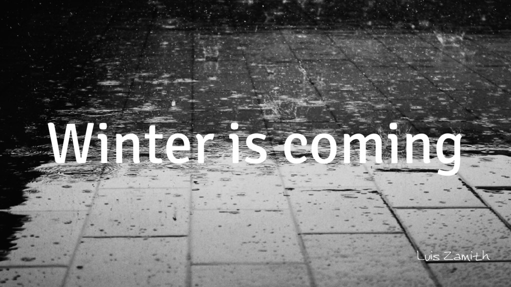 Winter is coming Luis Zamith