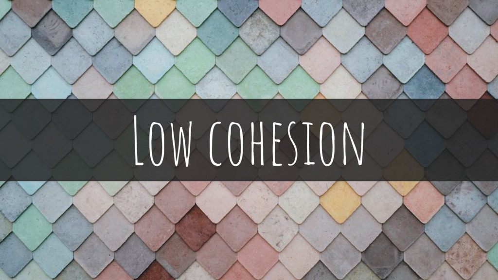 Low cohesion