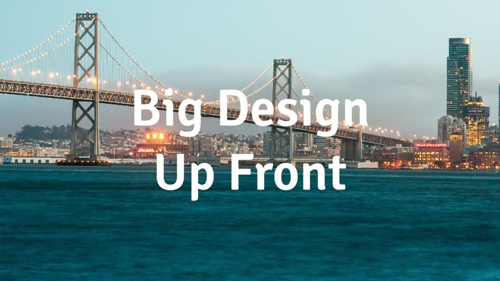 Big Design Up Front