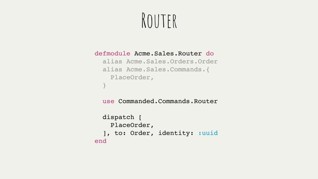 defmodule Acme.Sales.Router do alias Acme.Sales...