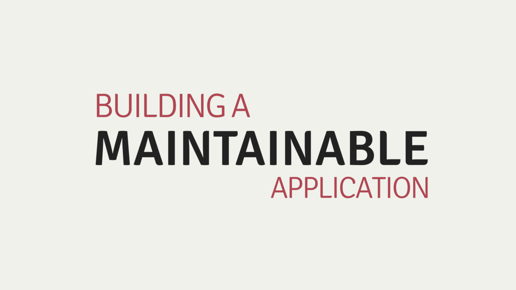 MAINTAINABLE BUILDING A APPLICATION