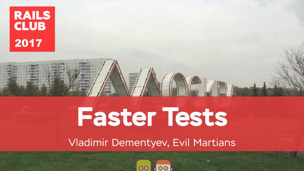 Faster Tests Vladimir Dementyev, Evil Martians ...