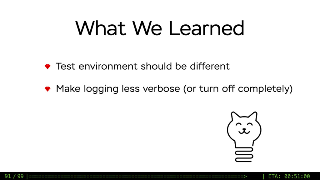 / 99 What We Learned Test environment should be...