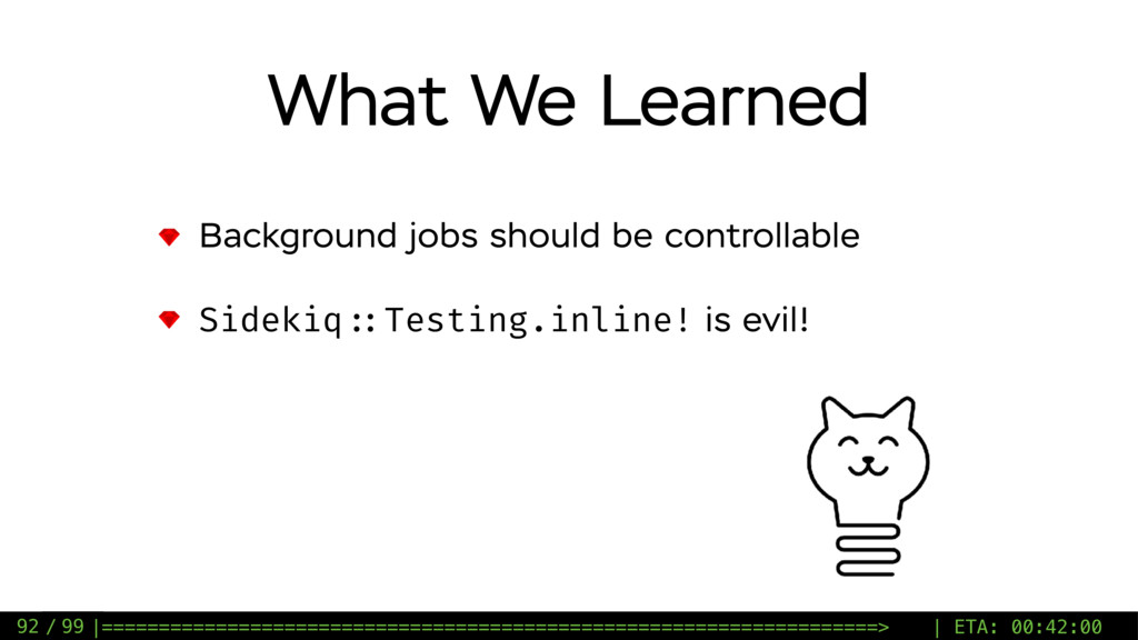 / 99 What We Learned Background jobs should be ...