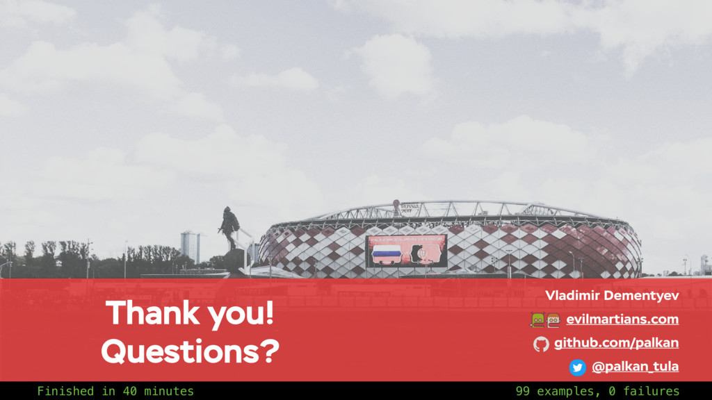Thank you! Questions? Vladimir Dementyev evilma...