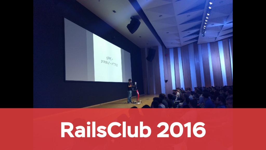 RailsClub 2016
