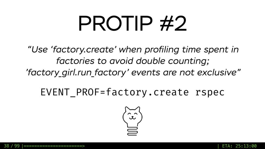 / 99 PROTIP #2 EVENT_PROF=factory.create rspec ...