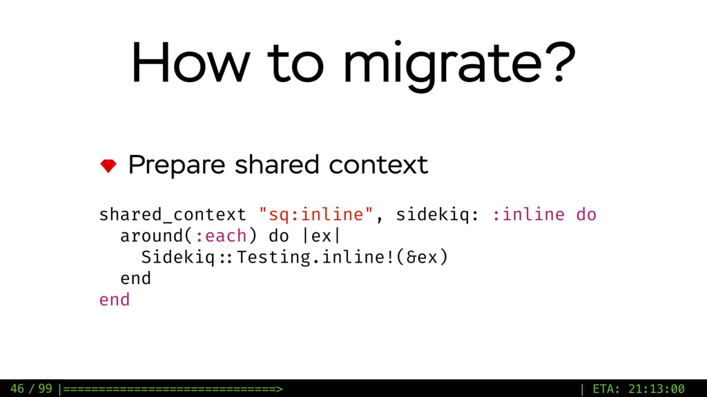 / 99 How to migrate? Prepare shared context 46 ...