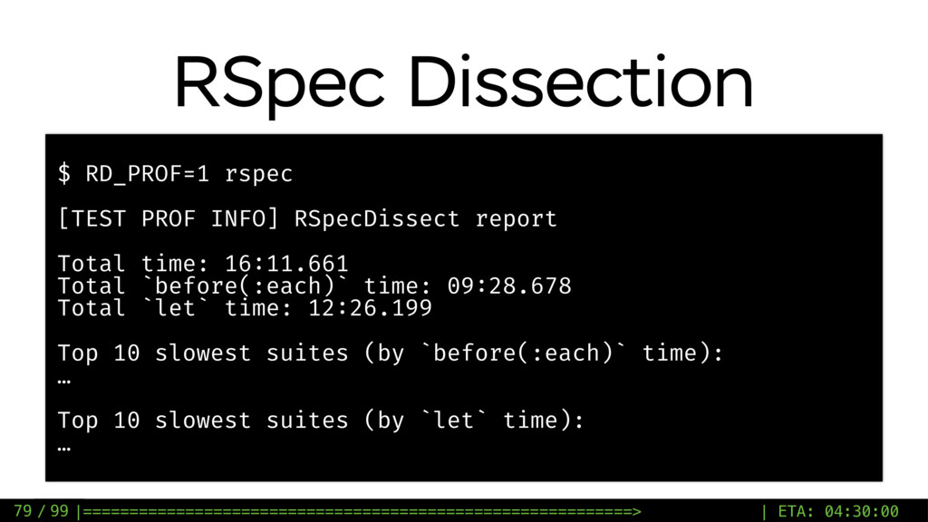 / 99 RSpec Dissection 79 $ RD_PROF=1 rspec [TES...
