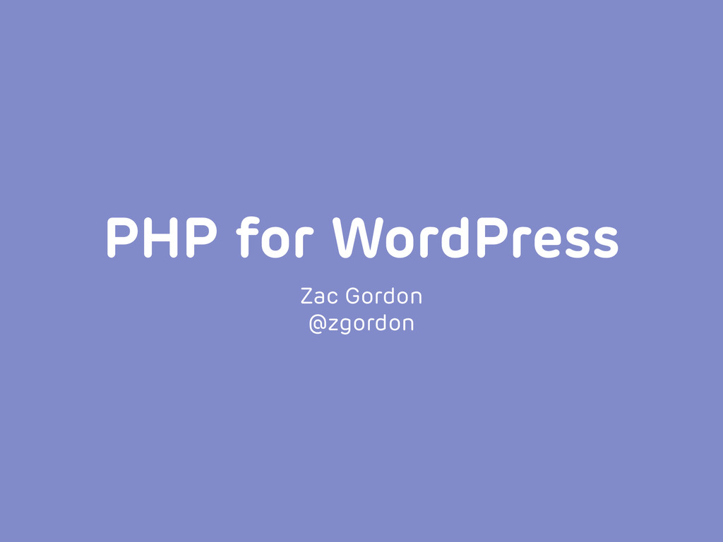 PHP for WordPress Zac Gordon @zgordon