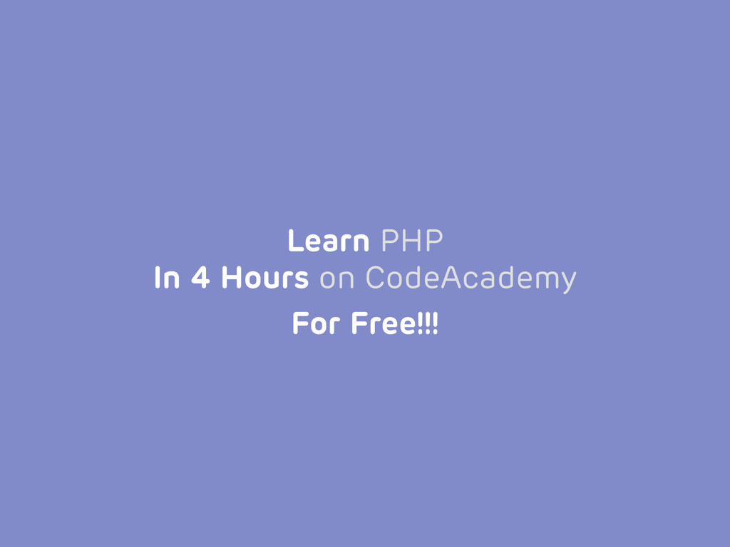 Learn PHP In 4 Hours on CodeAcademy For Free!!!