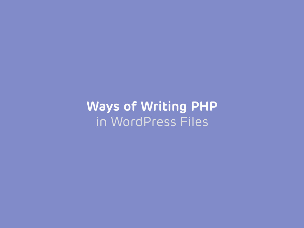 Ways of Writing PHP in WordPress Files