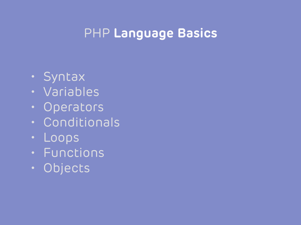 • Syntax • Variables • Operators • Conditionals...