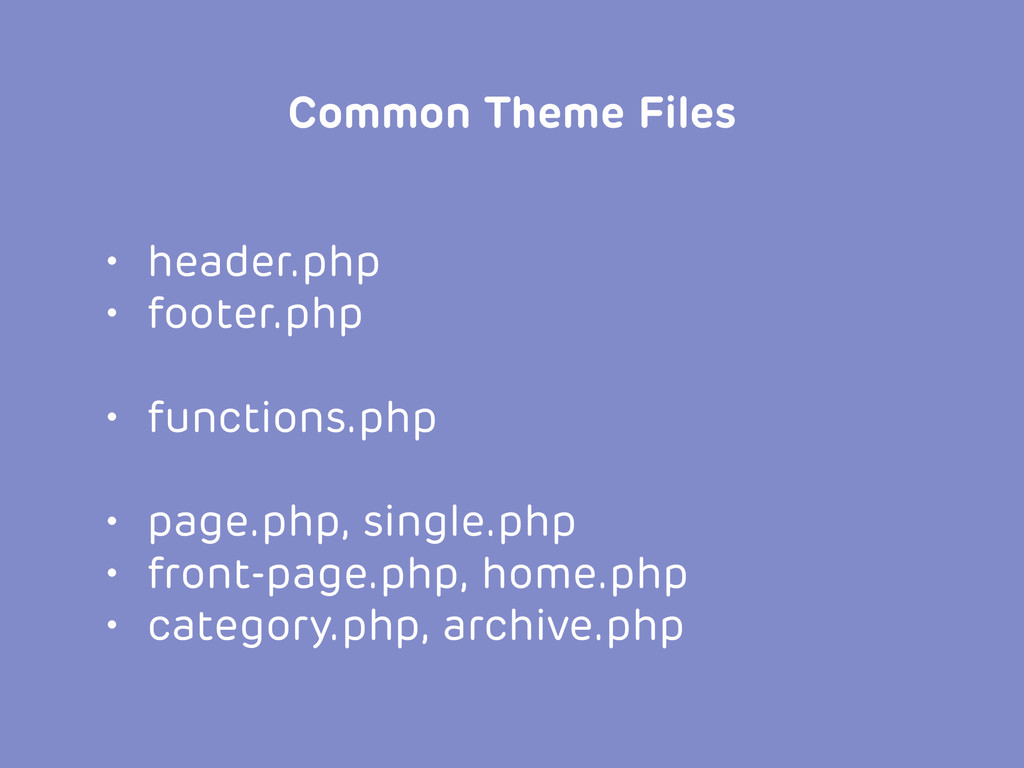 • header.php • footer.php • functions.php • pag...