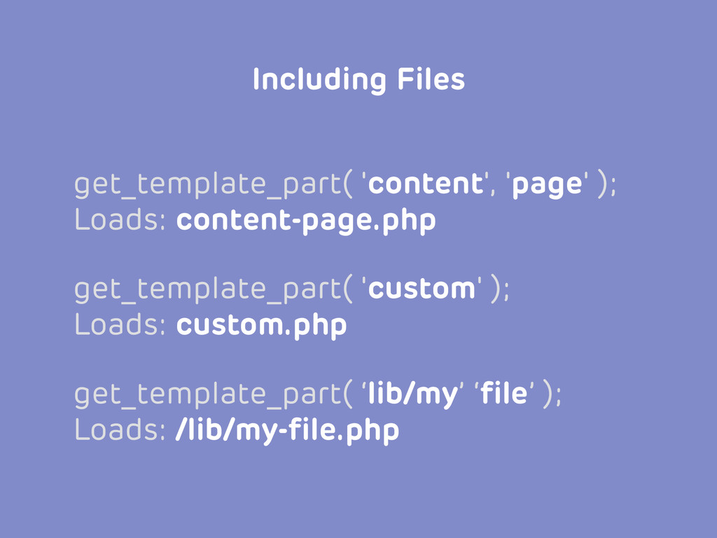 Including Files get_template_part( 'content', '...