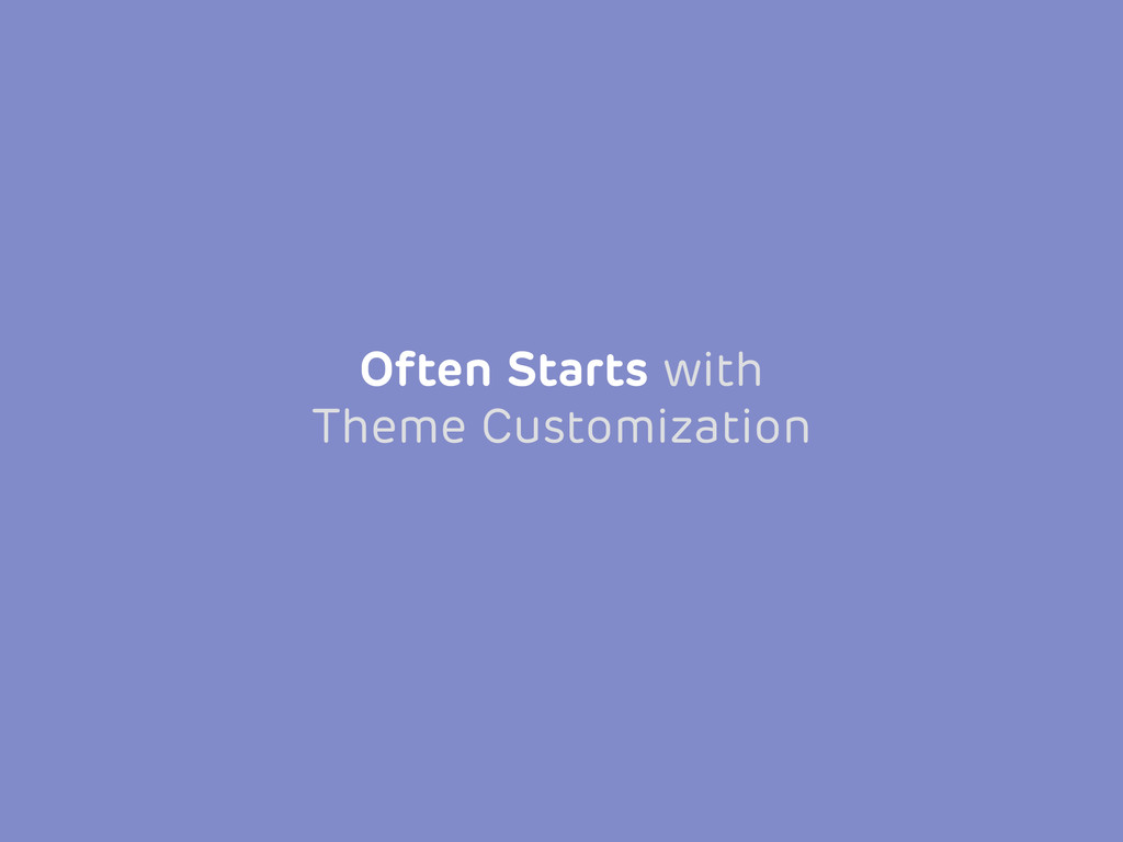 Often Starts with Theme Customization