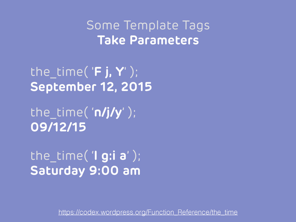 the_time( 'F j, Y' ); September 12, 2015 Some T...