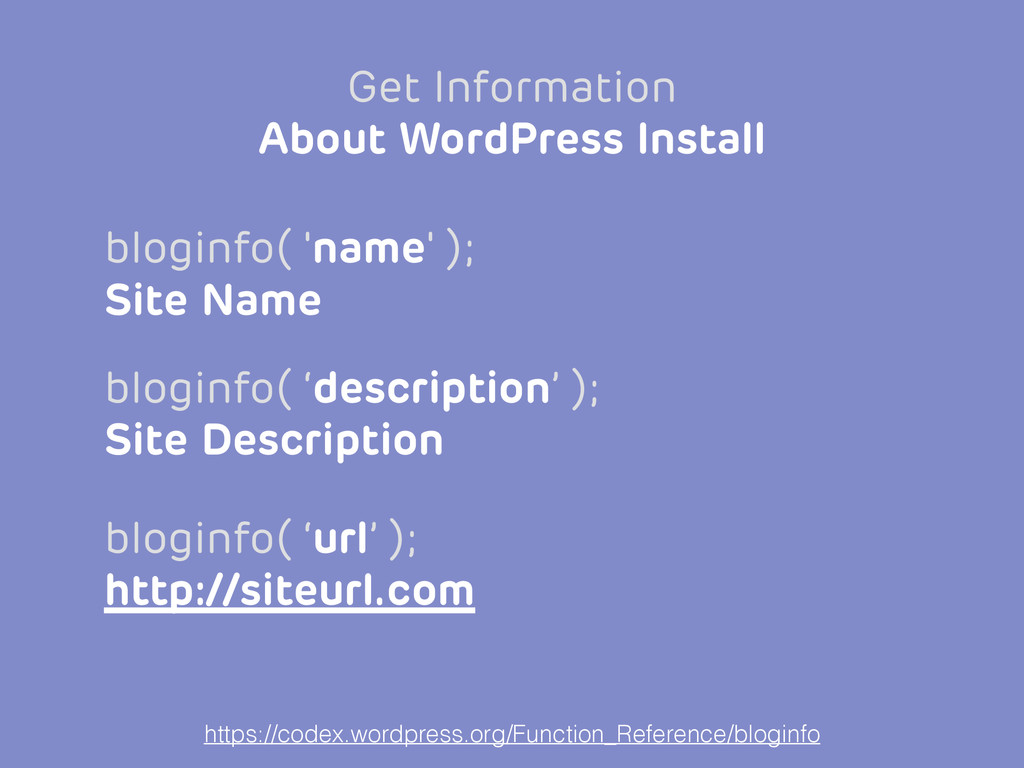 bloginfo( 'name' ); Site Name Get Information A...