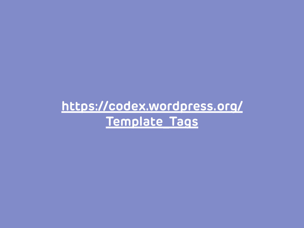 https://codex.wordpress.org/ Template_Tags