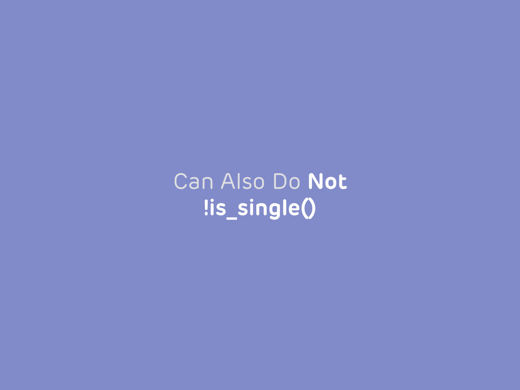 Can Also Do Not !is_single()