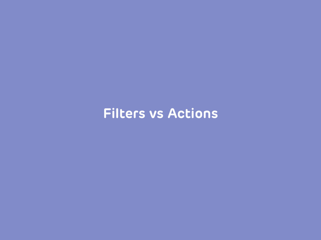Filters vs Actions