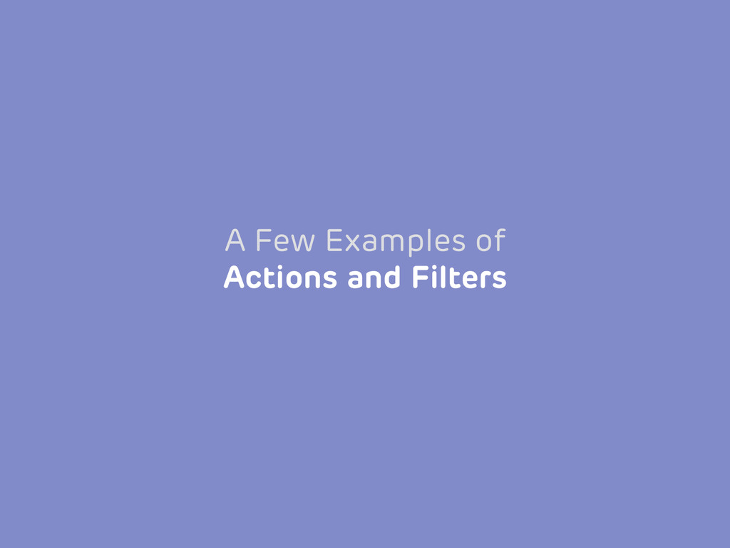 A Few Examples of Actions and Filters