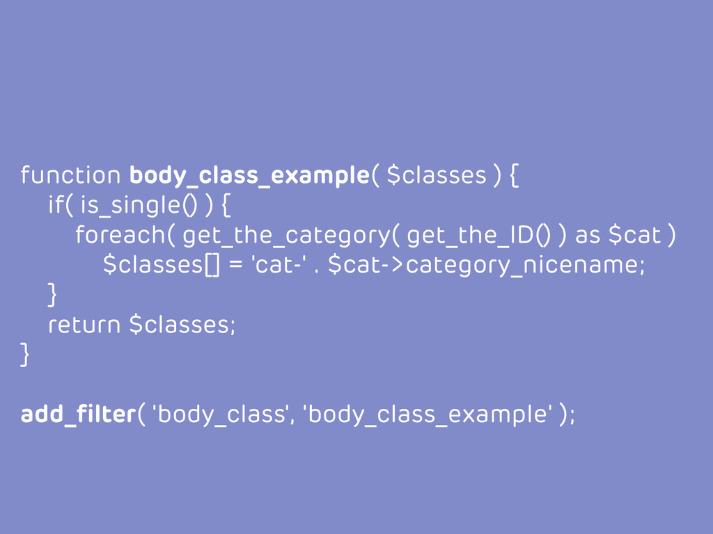 function body_class_example( $classes ) { if( i...