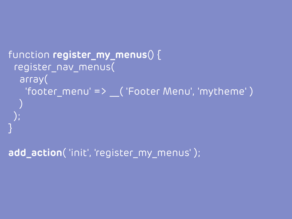 function register_my_menus() { register_nav_men...