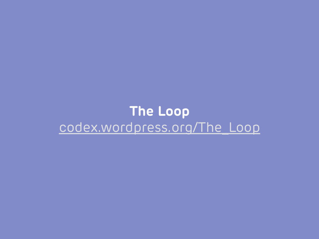 The Loop codex.wordpress.org/The_Loop
