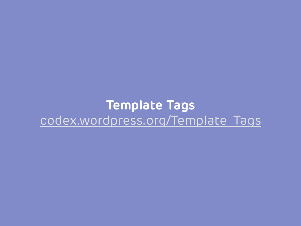 Template Tags codex.wordpress.org/Template_Tags