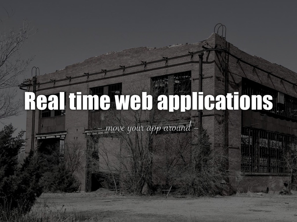 – move your app around – Real time web applicat...