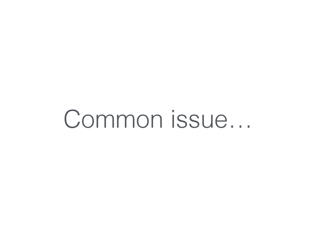 Common issue…