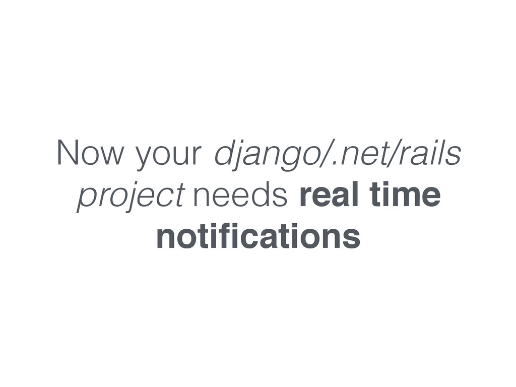 Now your django/.net/rails project needs real t...