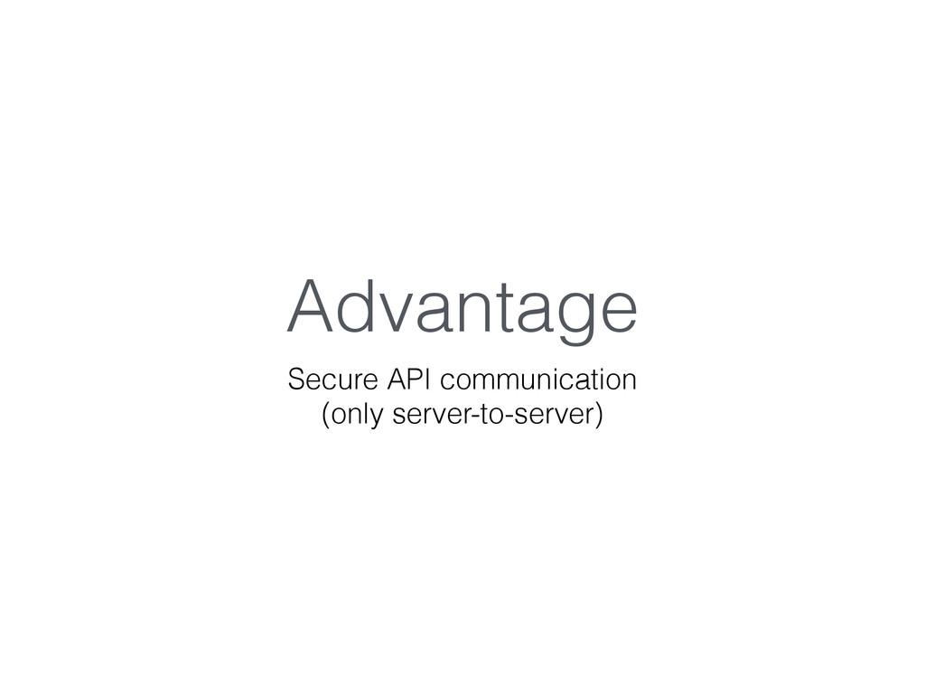 Advantage Secure API communication (only server...