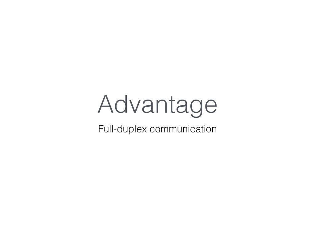Advantage Full-duplex communication
