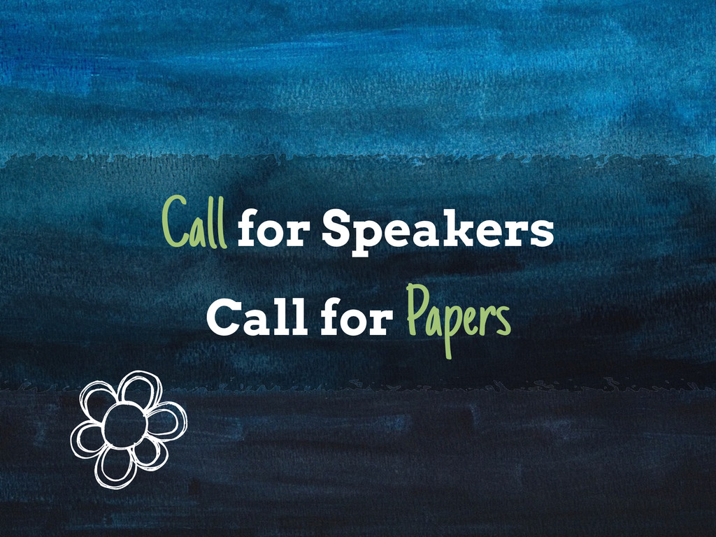 Call for Speakers Call for Papers