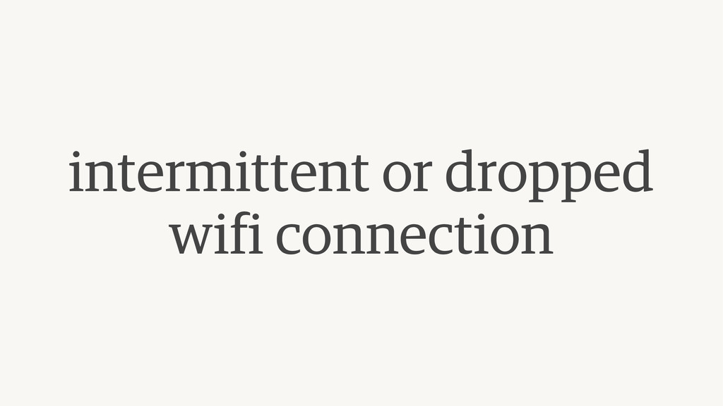 intermittent or dropped wifi connection