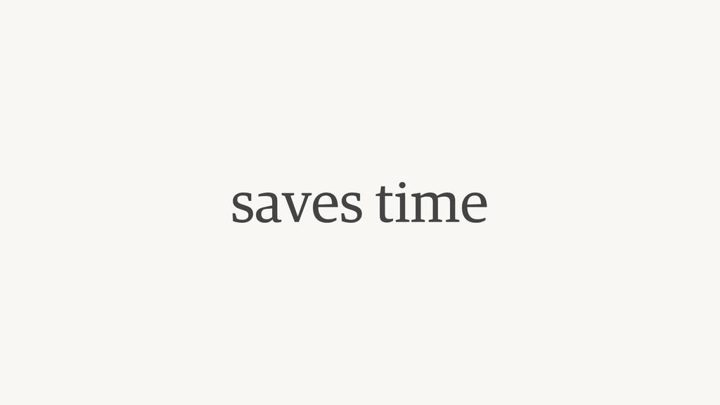 saves time