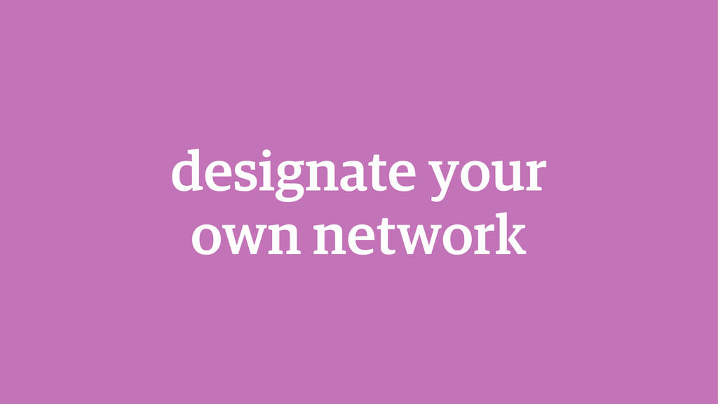 designate your  own network