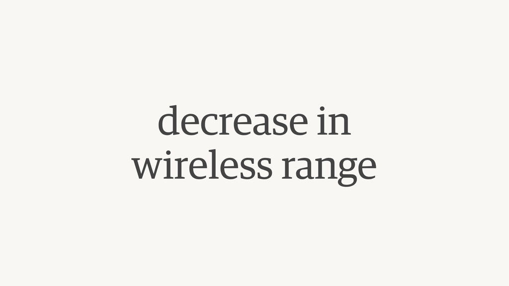 decrease in  wireless range