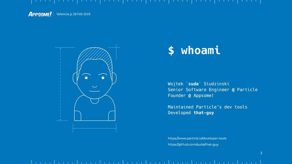Valencia.js 28 Feb 2019 2 $ whoami Wojtek `suda...
